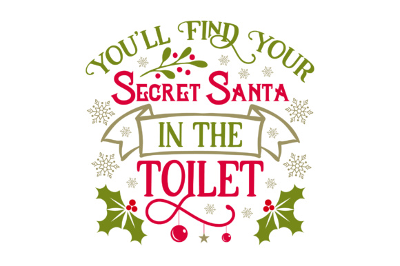 Download Free You Ll Find Your Secret Santa In The Toilet Svg Cut File By for Cricut Explore, Silhouette and other cutting machines.