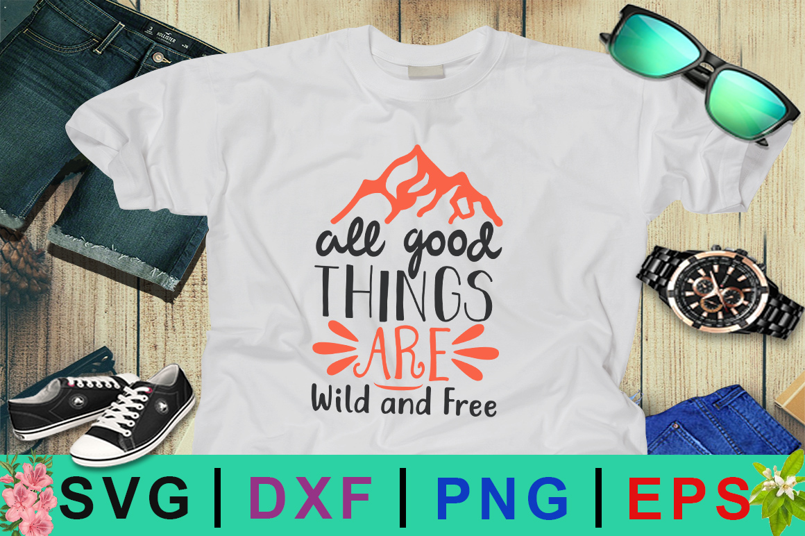 Download Free All Good Things Are Wild And Free Svg Design Graphic By Design for Cricut Explore, Silhouette and other cutting machines.