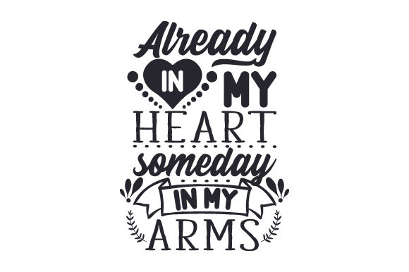 Already in My Heart, Someday in My Arms Adoption Craft Cut File By Creative Fabrica Crafts - Image 1