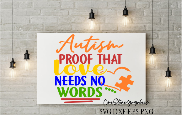 Download Free Autism Proof That Love Needs No Words Graphic By for Cricut Explore, Silhouette and other cutting machines.