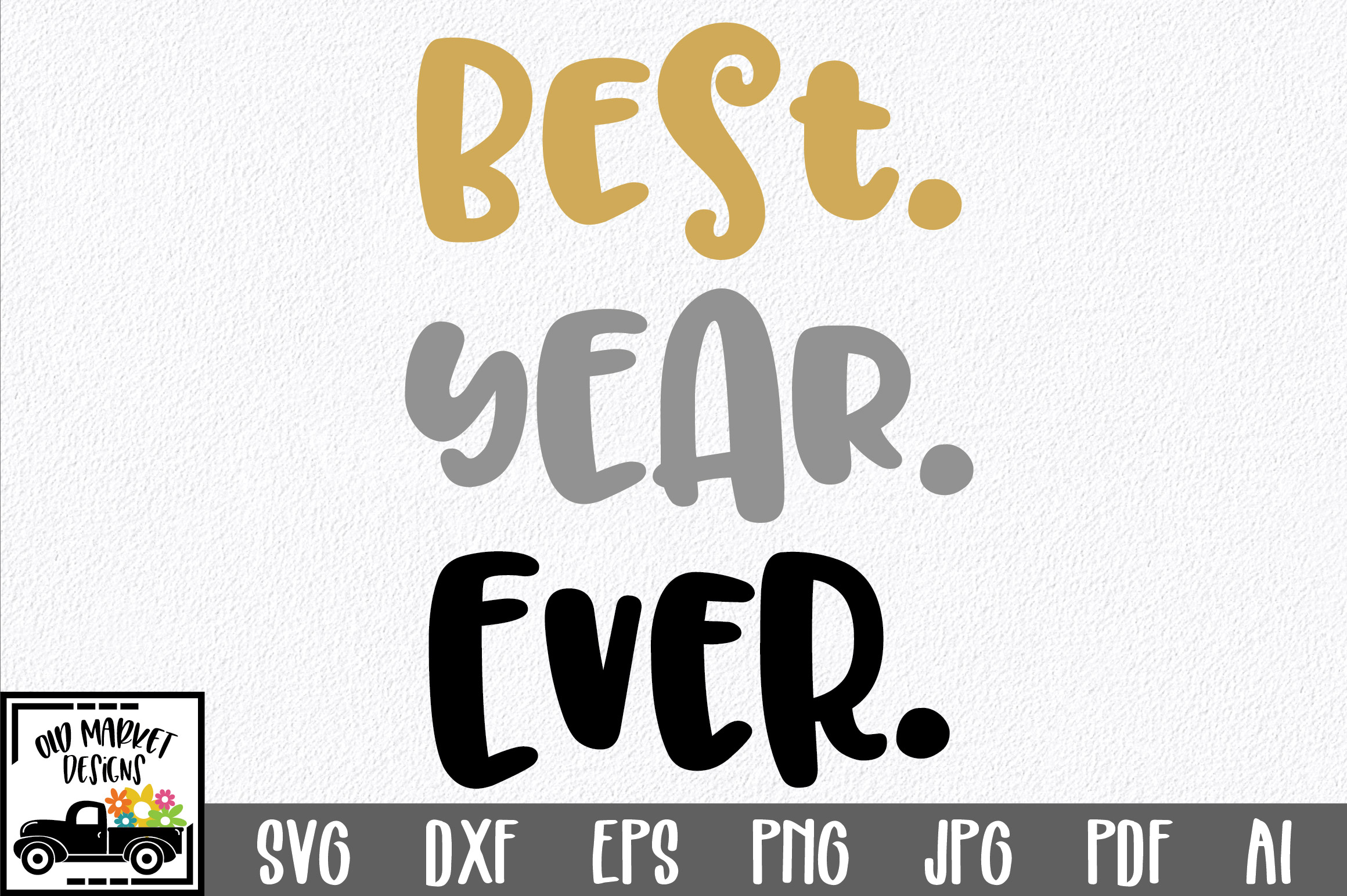 Download Free Best Year Ever Svg Graphic By Oldmarketdesigns Creative Fabrica for Cricut Explore, Silhouette and other cutting machines.