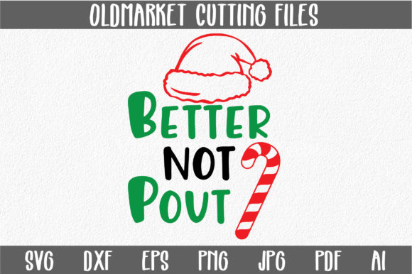 Better Not Pout Christmas Svg Cut File Graphic By Oldmarketdesigns Creative Fabrica