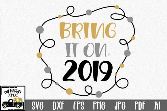 Download Free Bring It On 2019 Svg Cut File New Year S Svg Graphic By Oldmarketdesigns Creative Fabrica for Cricut Explore, Silhouette and other cutting machines.