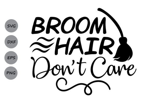 Download Free Broom Hair Don T Care Svg Graphic By Cosmosfineart Creative for Cricut Explore, Silhouette and other cutting machines.