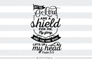 But You, O Lord Are a Shield for Me Graphic By sssilent_rage