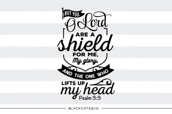 But You, O Lord Are a Shield for Me Graphic Crafts By BlackCatsMedia