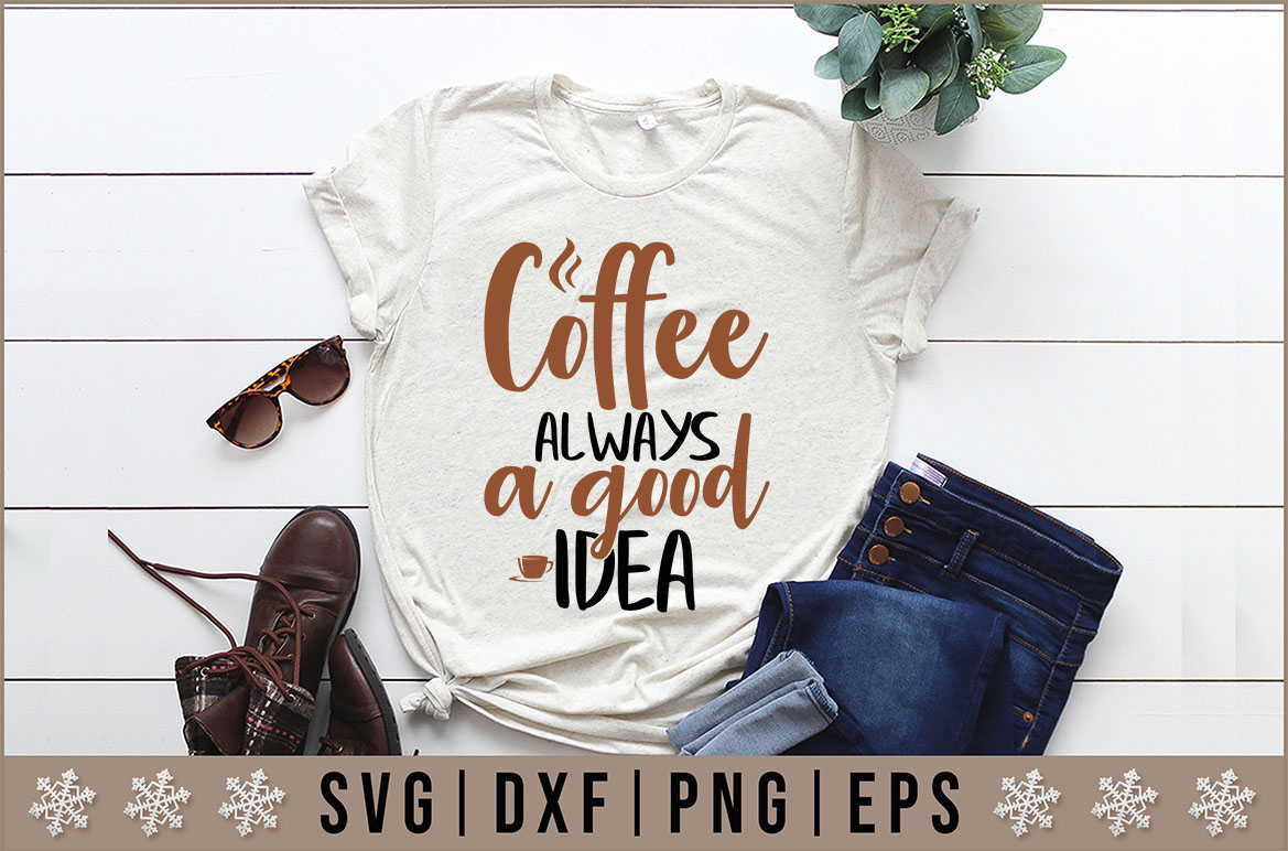 Download Free Coffee Always A Good Idea Quotes Design Graphic By for Cricut Explore, Silhouette and other cutting machines.