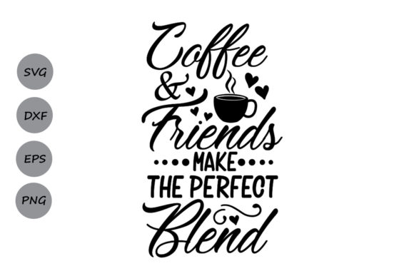 Download Free Coffee Friends Make The Perfect Blend Svg Graphic By for Cricut Explore, Silhouette and other cutting machines.