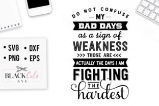 Do Not Confuse My Bad Days As a Sign of Weakness Graphic By sssilent_rage