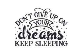 Don't Give Up on Your Dreams, Keep Sleeping Craft Design By Creative Fabrica Crafts
