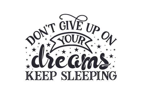 Don't Give Up on Your Dreams, Keep Sleeping Plotterdesign von Creative Fabrica Crafts