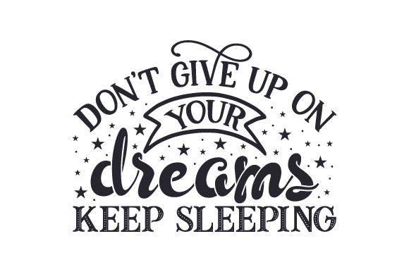 Don T Give Up On Your Dreams Keep Sleeping Svg Cut File By