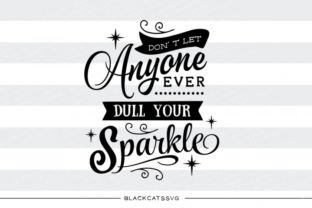 Don't Let Anyone Ever Dull Your Sparkle Graphic By sssilent_rage