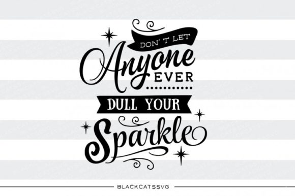 Don't Let Anyone Ever Dull Your Sparkle Graphic Crafts By BlackCatsMedia