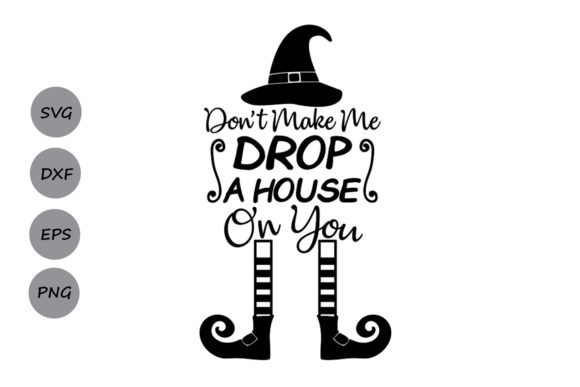 Download Free Don T Make Me Drop A House On You Svg Graphic By Cosmosfineart for Cricut Explore, Silhouette and other cutting machines.