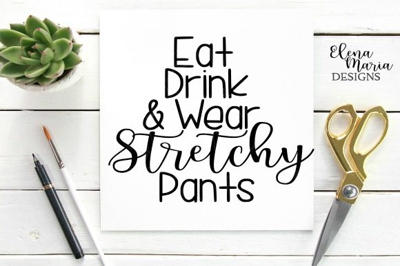 Download Free Eat Drink And Wear Stretchy Pants Svg Graphic By Elena Maria for Cricut Explore, Silhouette and other cutting machines.