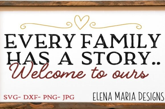 Download Free Every Family Has A Story Svg Graphic By Elena Maria Designs for Cricut Explore, Silhouette and other cutting machines.