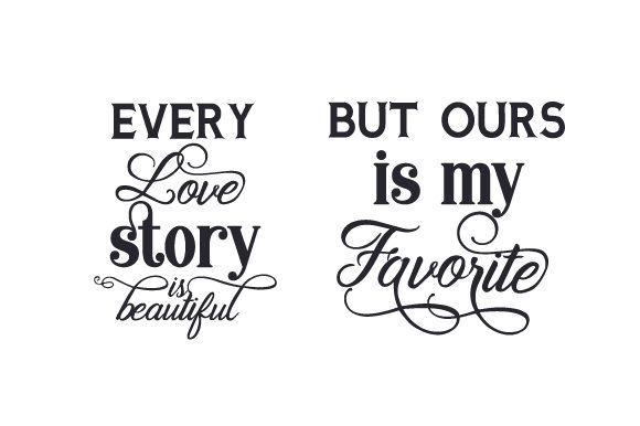 Every Love Story is Beautiful - but Ours is My Favorite Love Craft Cut File By Creative Fabrica Crafts