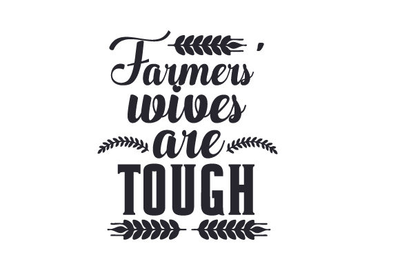 Farmers' Wives Are Tough Farm & Country Craft Cut File By Creative Fabrica Crafts