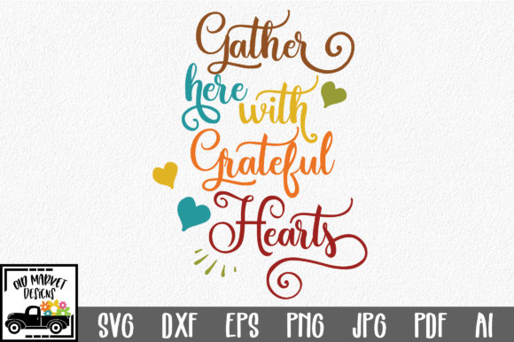 Download Free Gather Here With Grateful Hearts Svg Graphic By Oldmarketdesigns for Cricut Explore, Silhouette and other cutting machines.