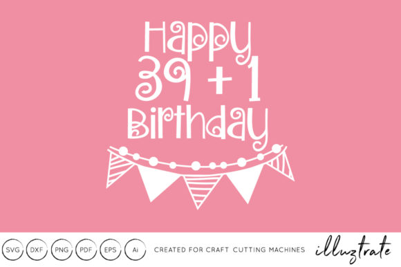 Print on Demand: Happy 39+1 Birthday -  40th Birthday SVG Graphic Crafts By illuztrate