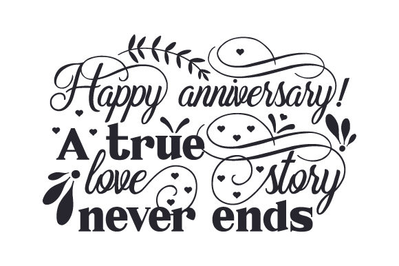 Download Free Happy Anniversary A True Love Story Never Ends Svg Cut File By for Cricut Explore, Silhouette and other cutting machines.