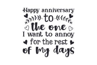 Happy Anniversary to the One I Want to Annoy for the Rest of My Days Aniversario Archivo de Corte Craft Por Creative Fabrica Crafts