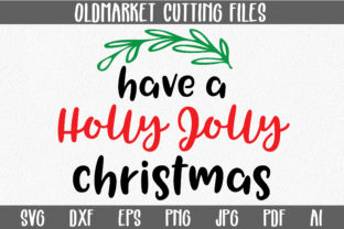 Have a Holly Jolly Christmas - Christmas SVG Cut File Graphic By oldmarketdesigns