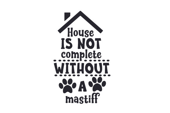 House is Not Complete Without a Mastiff Dogs Craft Cut File By Creative Fabrica Crafts