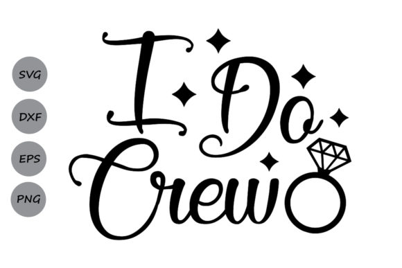 Download Free I Do Crew Svg Graphic By Cosmosfineart Creative Fabrica for Cricut Explore, Silhouette and other cutting machines.
