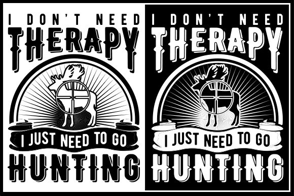Download Free I Don T Need Therapy I Just Need To Go Hunting Graphic By Zaibbb for Cricut Explore, Silhouette and other cutting machines.