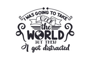 I Was Going to Take over the World but then I Got Distracted Craft Design By Creative Fabrica Crafts