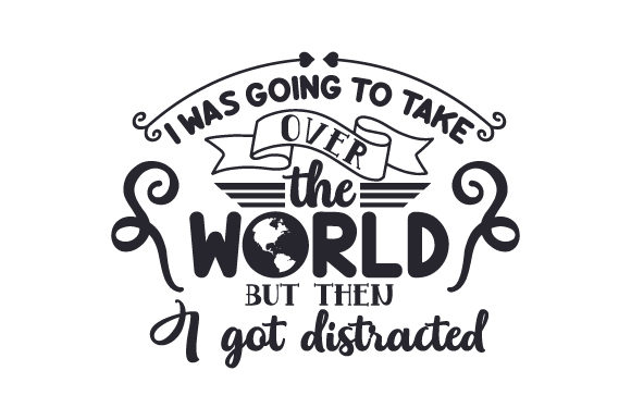 I Was Going to Take over the World but then I Got Distracted Plotterdesign von Creative Fabrica Crafts