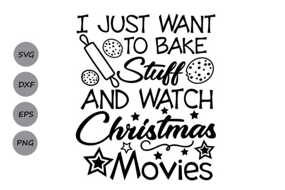 Download Free I Just Want To Bake Stuff And Watch Christmas Movies Svg Graphic for Cricut Explore, Silhouette and other cutting machines.