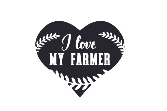 I Love My Farmer Farm & Country Craft Cut File By Creative Fabrica Crafts