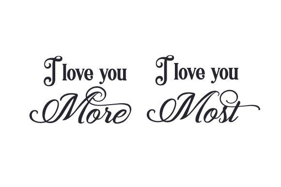 Download Free I Love You More I Love You Most Svg Cut File By Creative for Cricut Explore, Silhouette and other cutting machines.