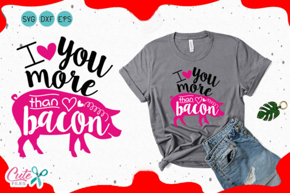 Download Free I Love You More Than Bacon Valentine Svg Graphic By Cute Files for Cricut Explore, Silhouette and other cutting machines.