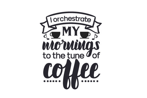 Download Free I Orchestrate My Mornings To The Tune Of Coffee Svg Cut File By for Cricut Explore, Silhouette and other cutting machines.