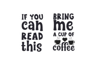 If You Can Read This - Bring Me a Cup of Coffee Coffee Craft Cut File By Creative Fabrica Crafts