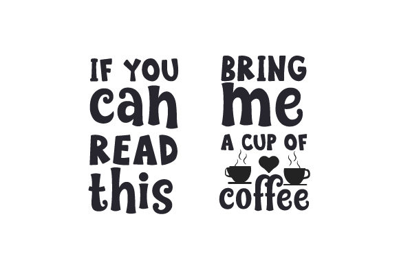 Download Free If You Can Read This Bring Me A Cup Of Coffee Svg Cut File By for Cricut Explore, Silhouette and other cutting machines.