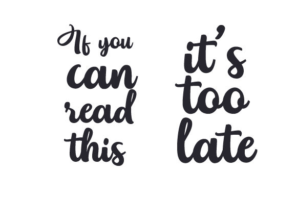 Download Free If You Can Read This It S Too Late Svg Cut File By Creative for Cricut Explore, Silhouette and other cutting machines.