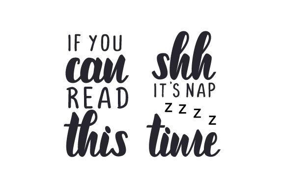 Download Free If You Can Read This Shh It S Nap Time Svg Cut File By for Cricut Explore, Silhouette and other cutting machines.