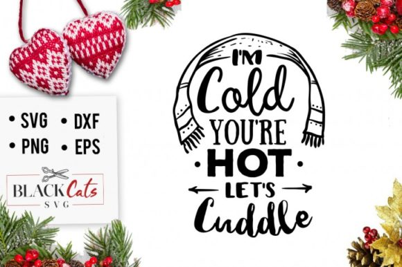 I'm Cold, You're Hot, Let's Cuddle Graphic Crafts By BlackCatsMedia