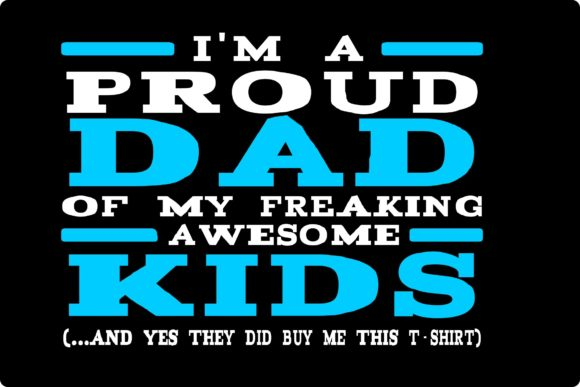 Download Free I M A Proud Dad Of My Freaking Awesome Kids Graphic By Karen for Cricut Explore, Silhouette and other cutting machines.