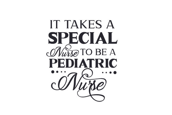 It Takes a Special Nurse to Be a Pediatric Nurse Medical Craft Cut File By Creative Fabrica Crafts