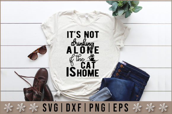 Download Free It S Not Drinking Alone If The Cat Is Home Quotes Svg Graphic By for Cricut Explore, Silhouette and other cutting machines.
