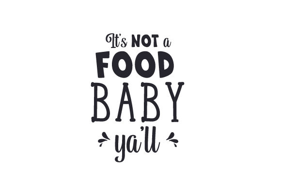 Download Free It S Not A Food Baby Ya Ll Svg Cut File By Creative Fabrica for Cricut Explore, Silhouette and other cutting machines.