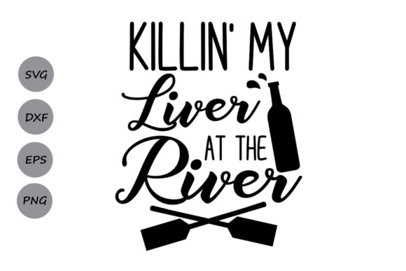 Download Free Killin My Liver At The River Svg Graphic By Cosmosfineart SVG Cut Files