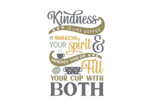 Kindness is Like Coffee, It Awakens Your Spirit and Improves Your Day. Fill Your Cup with Both Coffee Craft Cut File By Creative Fabrica Crafts