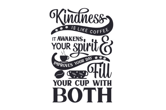 Download Free Kindness Is Like Coffee It Awakens Your Spirit And Improves Your for Cricut Explore, Silhouette and other cutting machines.